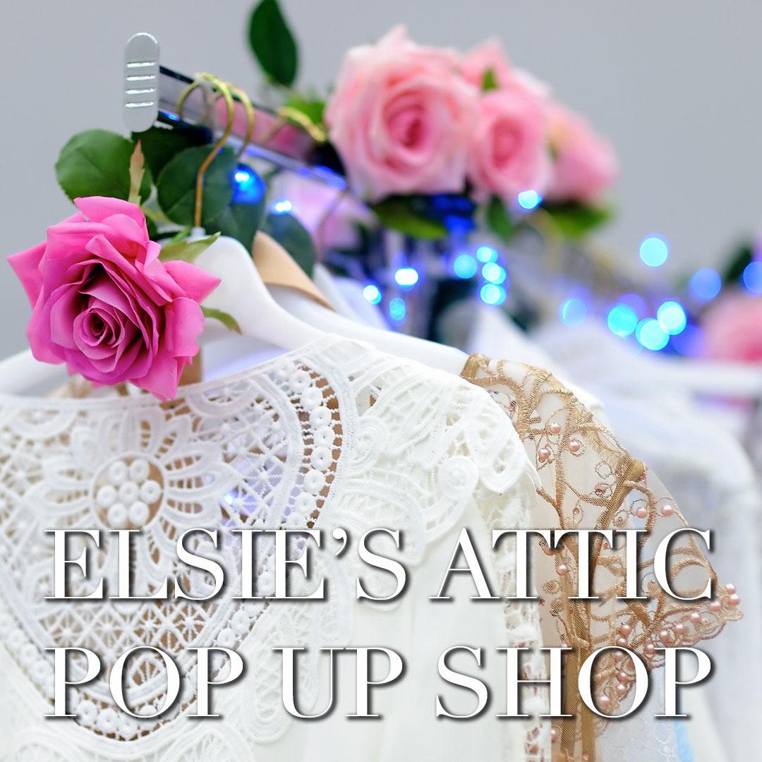 Elsie's Attic Pop up Shop!