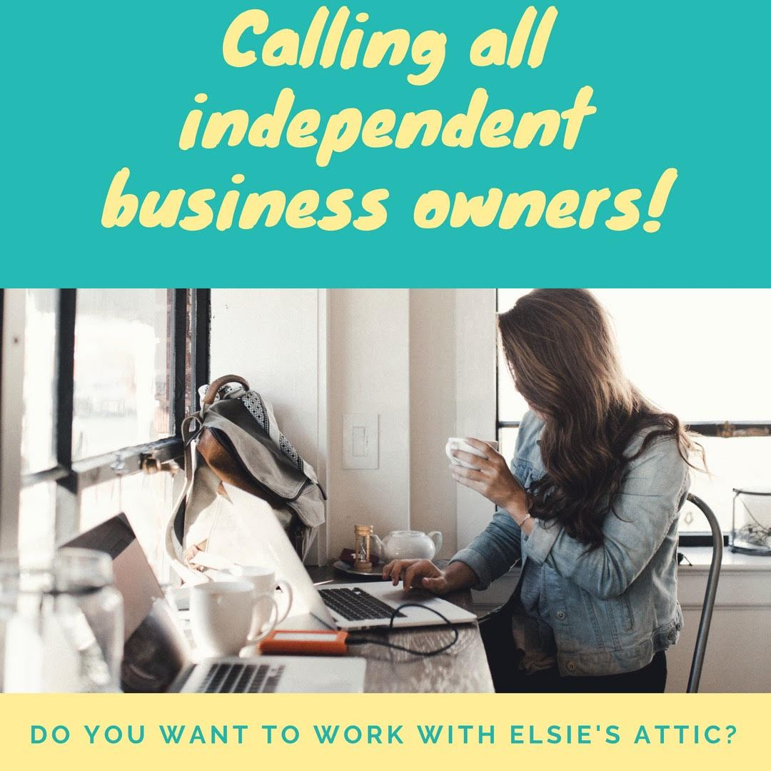 Calling all independent business owners . . .  do you want to work with Elsie's Attic?